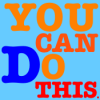 "The ""You Can Do This"" Project"